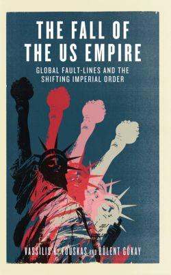 The Fall of the US Empire, Vassilis K. Fouskas, Bülent Gökay