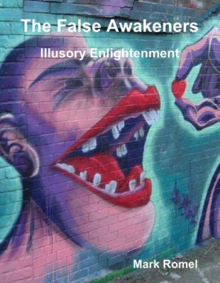 The False Awakeners: Illusory Enlightenment, Mark Romel