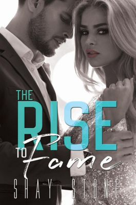 The Fame Series: The Rise to Fame (The Fame Series, #1), Shay Stone
