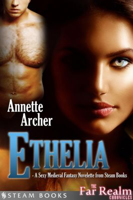 The Far Realm Chronicles: Ethelia - A Sexy Medieval Fantasy Novelette from Steam Books, Steam Books, Annette Archer