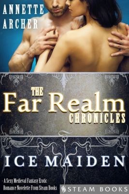 The Far Realm Chronicles: Ice Maiden - A Sexy Medieval Fantasy Erotic Romance Novelette From Steam Books, Steam Books, Annette Archer