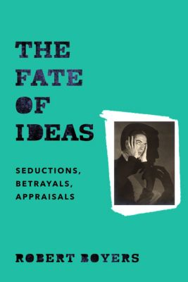 The Fate of Ideas, Robert Boyers