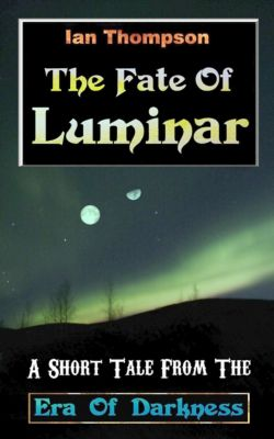 The Fate Of Luminar: A Short Tale From The Era Of Darkness, Ian Thompson