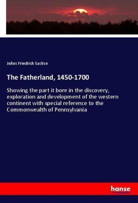 The Fatherland, 1450-1700, Julius Friedrich Sachse