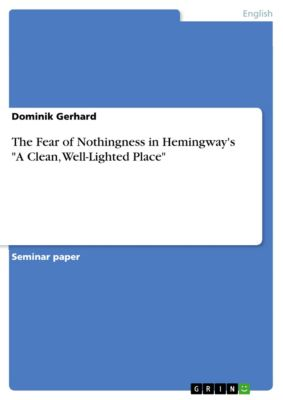 The Fear of Nothingness in Hemingway's A Clean, Well-Lighted Place, Dominik Gerhard