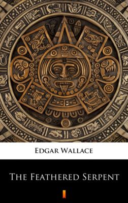 The Feathered Serpent, Edgar Wallace