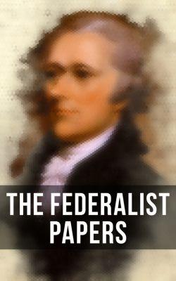 The Federalist Papers, Alexander Hamilton, John Jay, James Madison