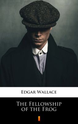 The Fellowship of the Frog, Edgar Wallace