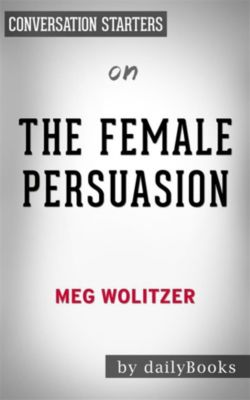 The Female Persuasion: by Meg Wolitzer| Conversation Starters, Daily Books