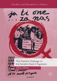 The Feminist Challenge to the Socialist State in Yugoslavia, Zsófia Lóránd