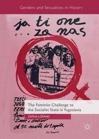 The Feminist Challenge to the Socialist State in Yugoslavia, Zsófia Lóránd