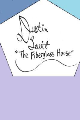 The Fiberglass House, Dustin Lewit
