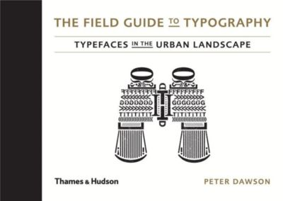 The Field Guide to Typography, Peter Dawson, Stephen Coles