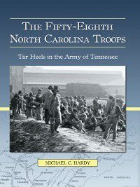 The Fifty-Eighth North Carolina Troops, Michael C. Hardy