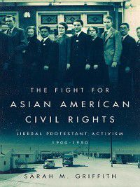 The Fight for Asian American Civil Rights, Sarah M Griffith