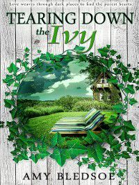 The Fight of the Ivy: Tearing Down the Ivy, Amy Bledsoe