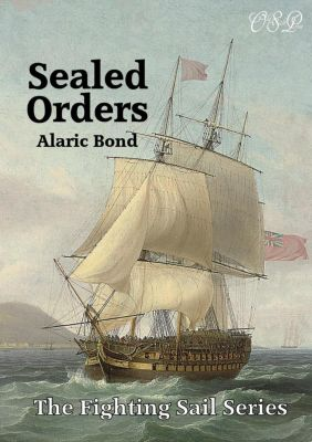 The Fighting Sail Series: Sealed Orders (The Fighting Sail Series, #11), Alaric Bond