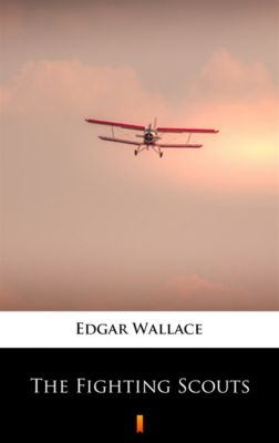 The Fighting Scouts, Edgar Wallace