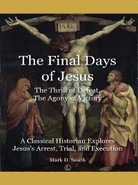 The Final Days of Jesus, Mark D. Smith