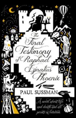 The Final Testimony of Raphael Ignatius Phoenix, Paul Sussman