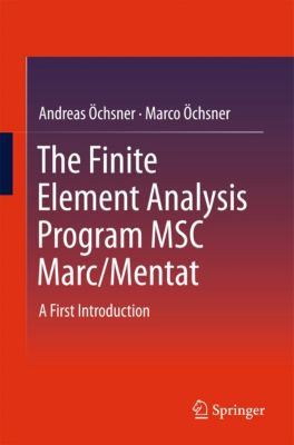 The Finite Element Analysis Program MSC Marc/Mentat, Andreas Öchsner, Marco Öchsner