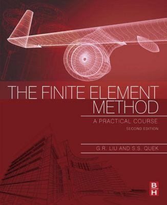 The Finite Element Method, G. R. Liu, S. S. Quek