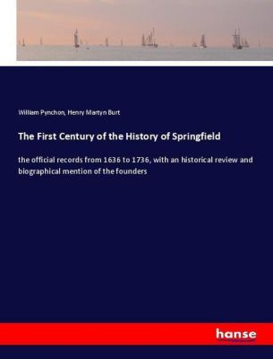 The First Century of the History of Springfield, William Pynchon, Henry Martyn Burt