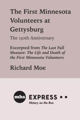 The First Minnesota Volunteers at Gettysburg, The 150th Anniversary, Richard Moe