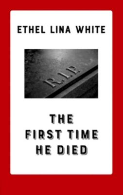 The First Time He Died, ETHEL LINA WHITE