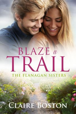 The Flanagan Sisters: Blaze a Trail (The Flanagan Sisters, #3), Claire Boston