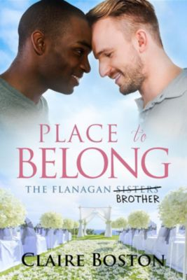 The Flanagan Sisters: Place to Belong (The Flanagan Sisters, #4), Claire Boston