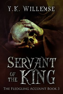 The Fledgling Account: Servant of the King #3, Y. K. Willemse