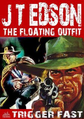 The Floating Outfit: The Floating Outfit 24: Trigger Fast, J.T. Edson