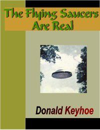 The Flying Saucers Are Real, Donald Keyhoe