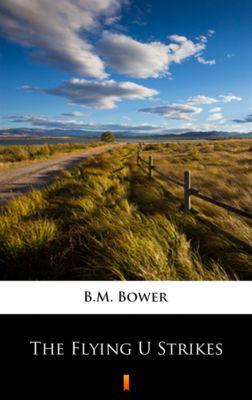 The Flying U Strikes, B.M. Bower