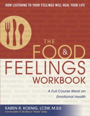 The Food and Feelings Workbook, Karen R. Koenig