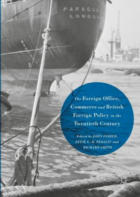 The Foreign Office, Commerce and British Foreign Policy in the Twentieth Century