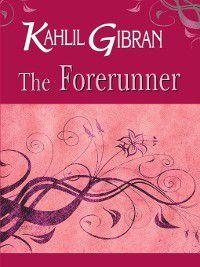The Forerunner, Kahlil Gibran