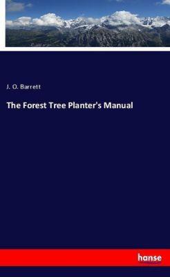 The Forest Tree Planter's Manual, J. O. Barrett