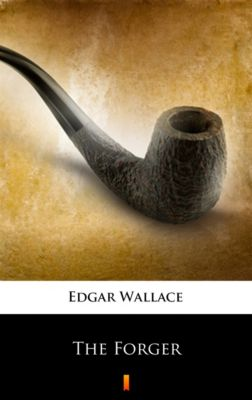 The Forger, Edgar Wallace