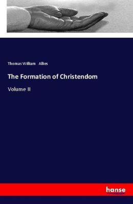 The Formation of Christendom, Thomas William Allies