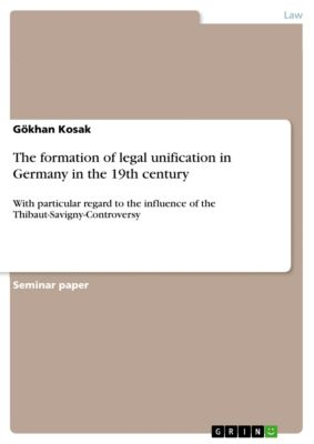 The formation of legal unification in Germany in the 19th century, Gökhan Kosak