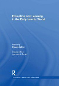 The Formation of the Classical Islamic World: Education and Learning in the Early Islamic World