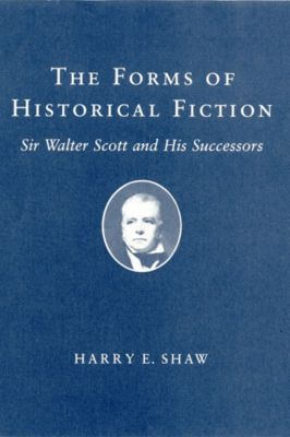 The Forms of Historical Fiction, Harry E. Shaw