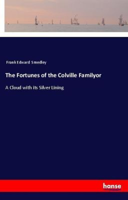 The Fortunes of the Colville Familyor, Frank Edward Smedley