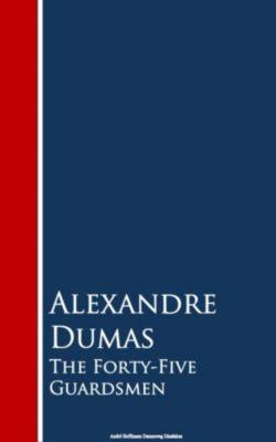 The Forty-Five Guardsmen, Alexandre Dumas