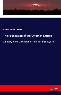 The Foundation of the Ottoman Empire, Herbert Adams Gibbons