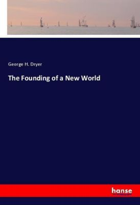 The Founding of a New World, George H. Dryer