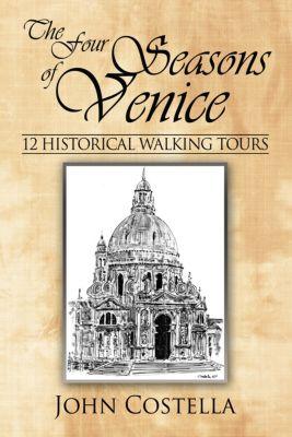 The Four Seasons of Venice - 12 Historical Walking Tours, John Costella