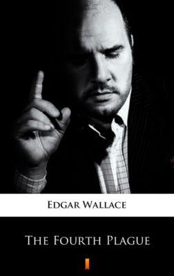 The Fourth Plague, Edgar Wallace